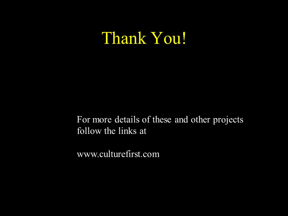 Thank You! For more details of these and other projects follow the links at www.culturefirst.com