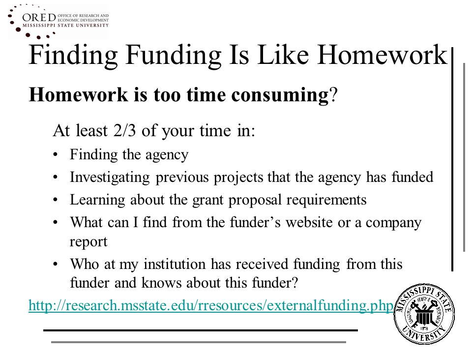 Finding Funding Is Like Homework Homework is too time consuming.