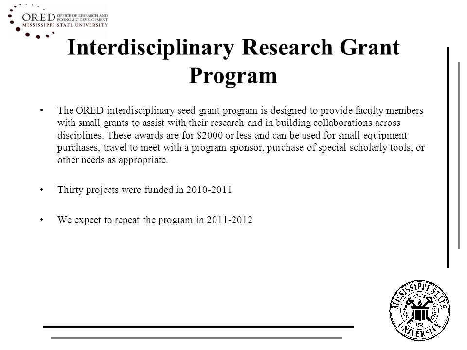 Interdisciplinary Research Grant Program The ORED interdisciplinary seed grant program is designed to provide faculty members with small grants to ass
