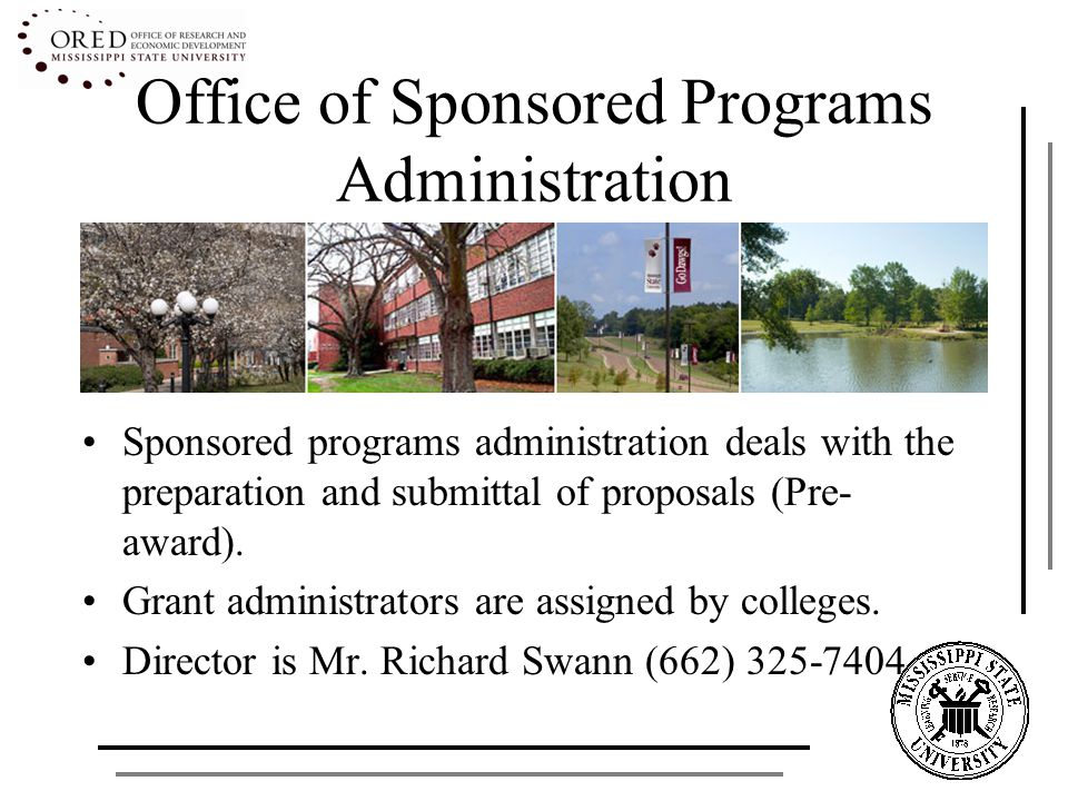 Office of Sponsored Programs Administration Sponsored programs administration deals with the preparation and submittal of proposals (Pre- award). Gran