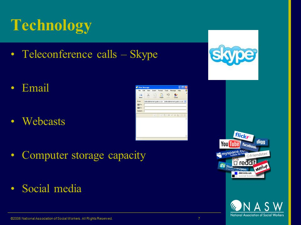 Technology Teleconference calls – Skype Email Webcasts Computer storage capacity Social media ©2006 National Association of Social Workers.