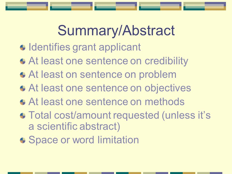 Summary/Abstract Identifies grant applicant At least one sentence on credibility At least on sentence on problem At least one sentence on objectives A