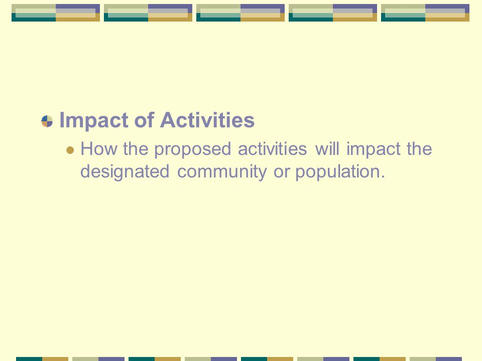 Impact of Activities How the proposed activities will impact the designated community or population.