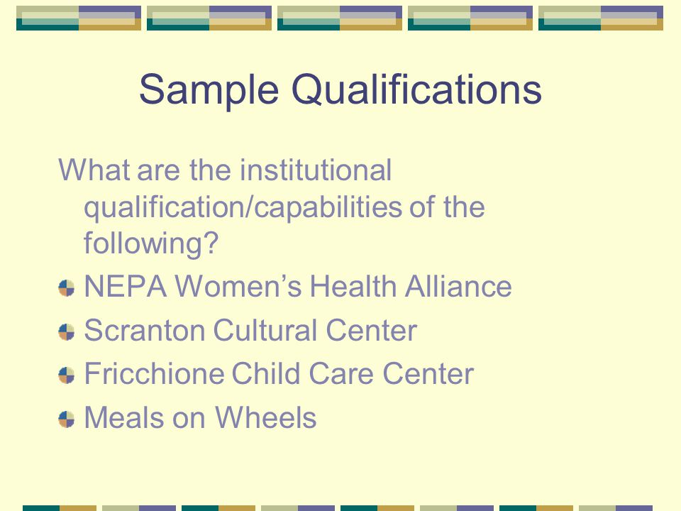 Sample Qualifications What are the institutional qualification/capabilities of the following? NEPA Women's Health Alliance Scranton Cultural Center Fr