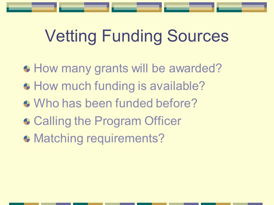 Vetting Funding Sources How many grants will be awarded? How much funding is available? Who has been funded before? Calling the Program Officer Matchi