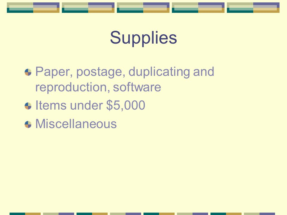 Supplies Paper, postage, duplicating and reproduction, software Items under $5,000 Miscellaneous