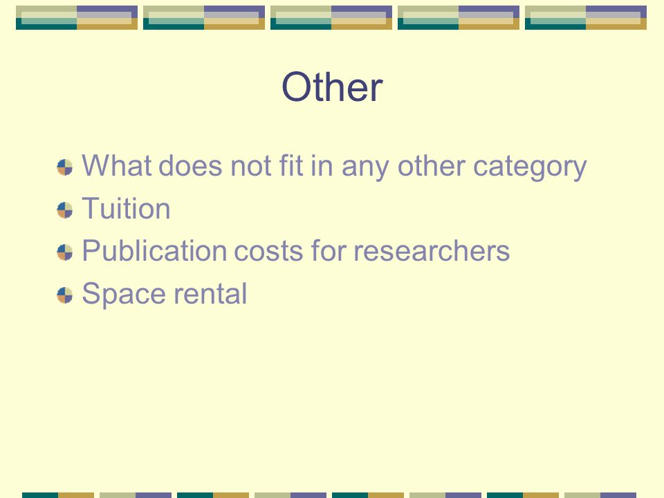 Other What does not fit in any other category Tuition Publication costs for researchers Space rental