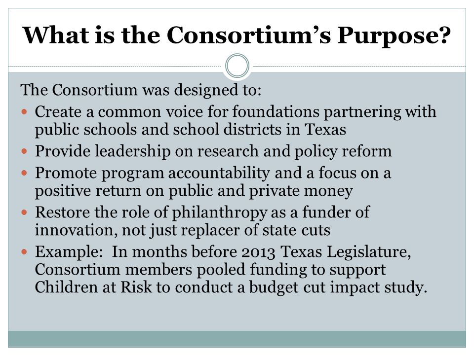 What is the Consortium's Purpose? The Consortium was designed to: Create a common voice for foundations partnering with public schools and school dist