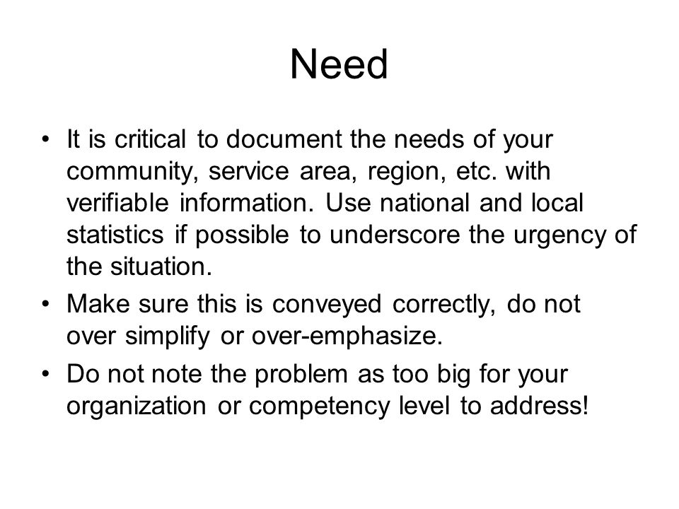 Need It is critical to document the needs of your community, service area, region, etc.