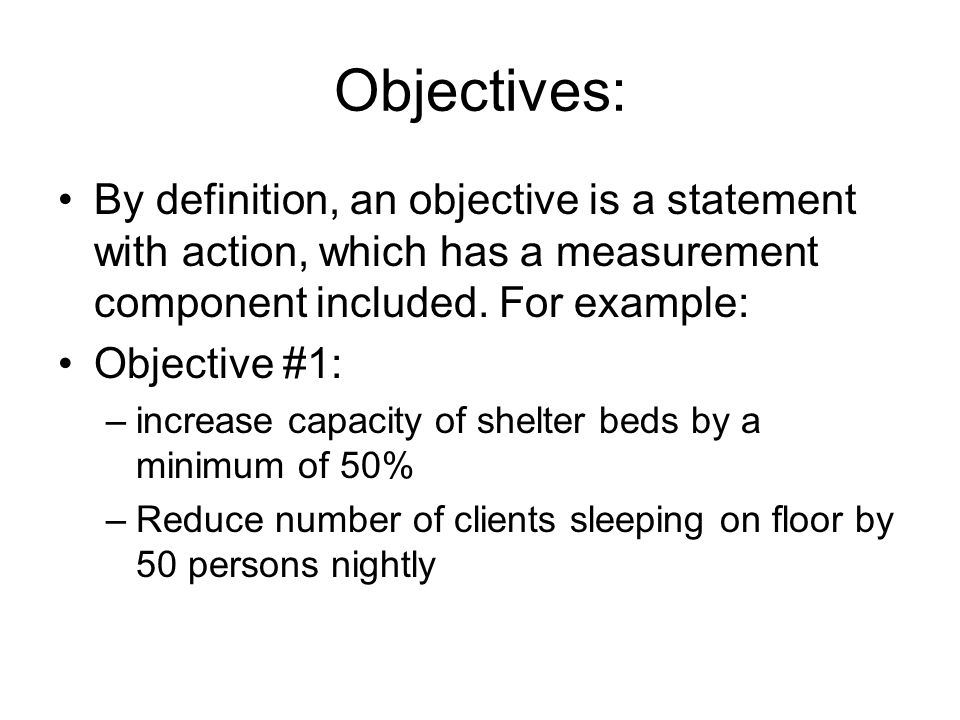 Objectives: By definition, an objective is a statement with action, which has a measurement component included.
