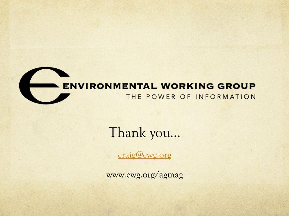 Thank you… craig@ewg.org www.ewg.org/agmag