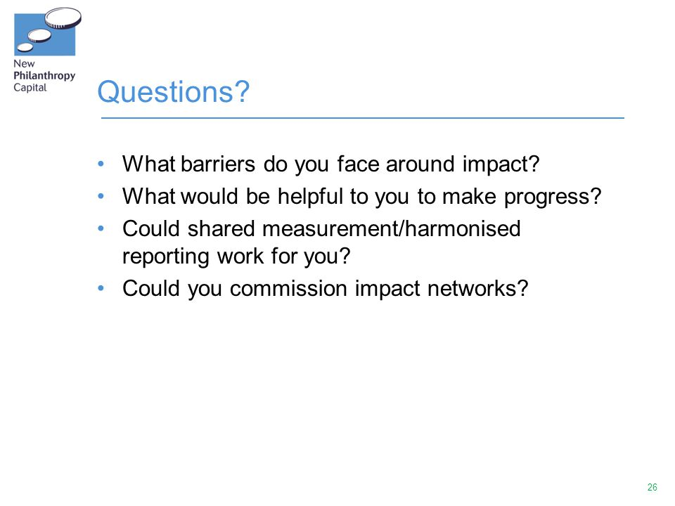 26 Questions. What barriers do you face around impact.