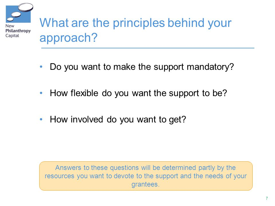 7 What are the principles behind your approach. Do you want to make the support mandatory.