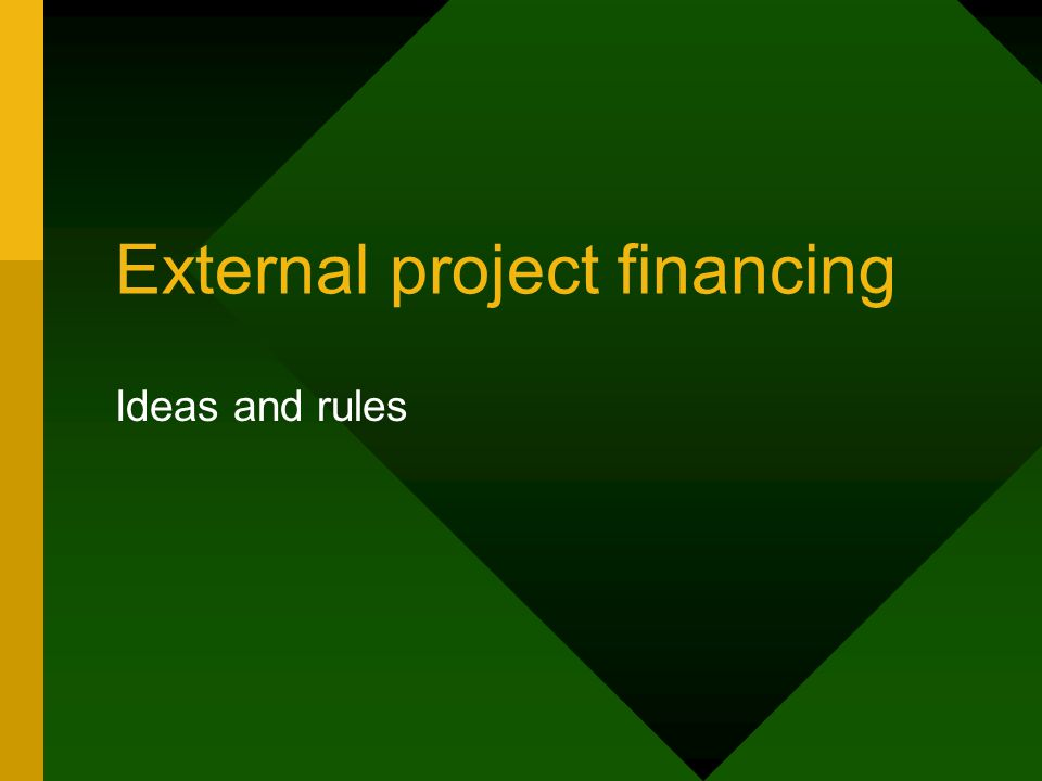 External project financing Ideas and rules