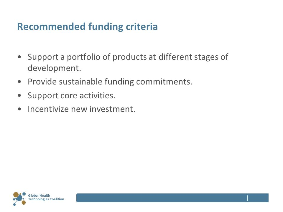 Recommended funding criteria Support a portfolio of products at different stages of development.