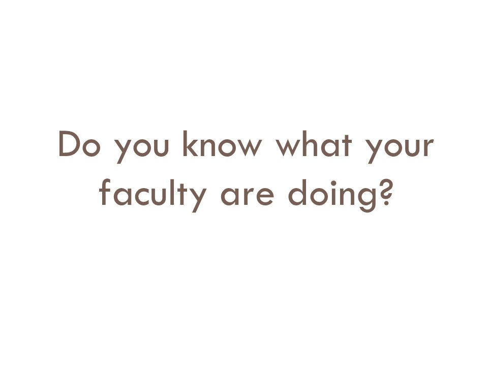 Do you know what your faculty are doing