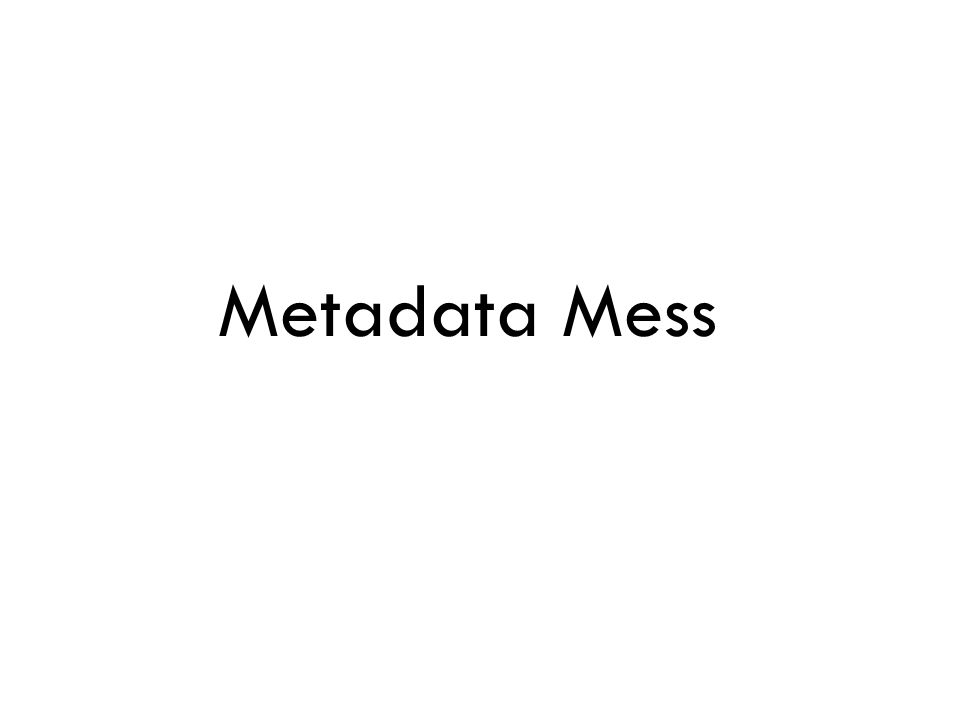 Metadata Mess