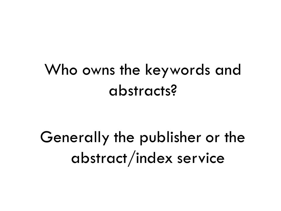 Who owns the keywords and abstracts Generally the publisher or the abstract/index service