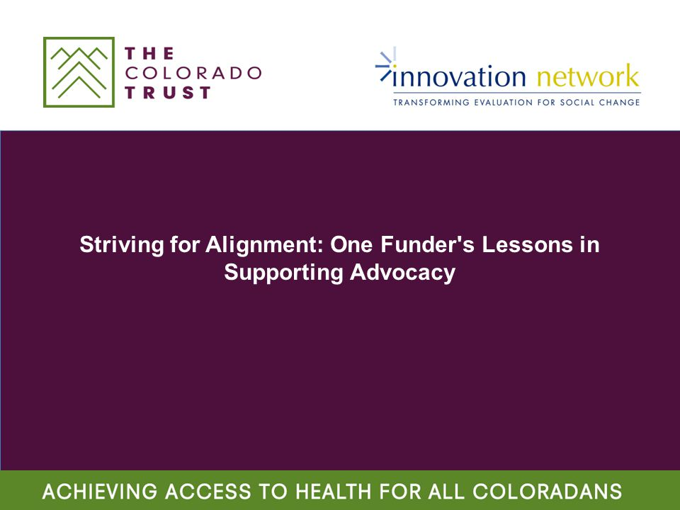Striving for Alignment: One Funder s Lessons in Supporting Advocacy