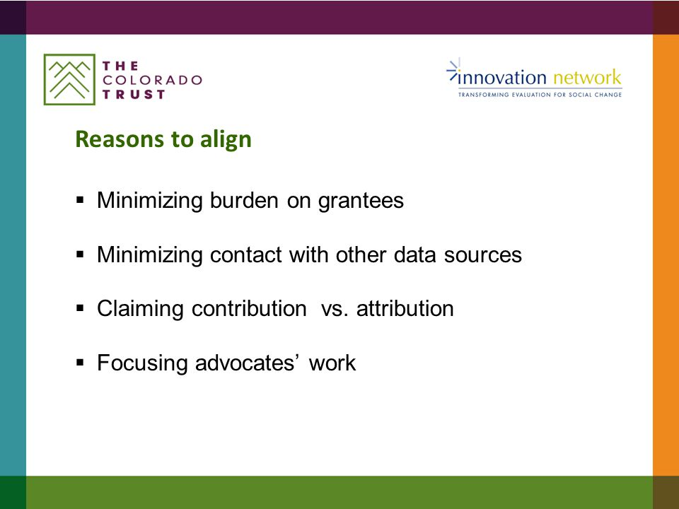 Reasons to align  Minimizing burden on grantees  Minimizing contact with other data sources  Claiming contribution vs.