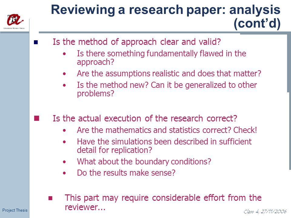 Project Thesis Class 4, 27/11/2006 Reviewing a research paper: analysis (cont'd) Is the method of approach clear and valid? Is there something fundame