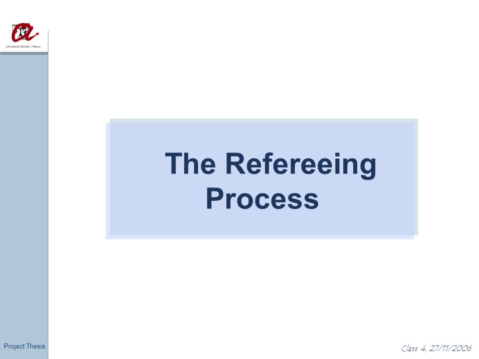 Project Thesis Class 4, 27/11/2006 Final words Good referee reports are valuable and free of charge help in improving the paper help in improving as a researcher help in improving as a referee Refereeing is a learning experience Scientific progress rests heavily on peer reviews