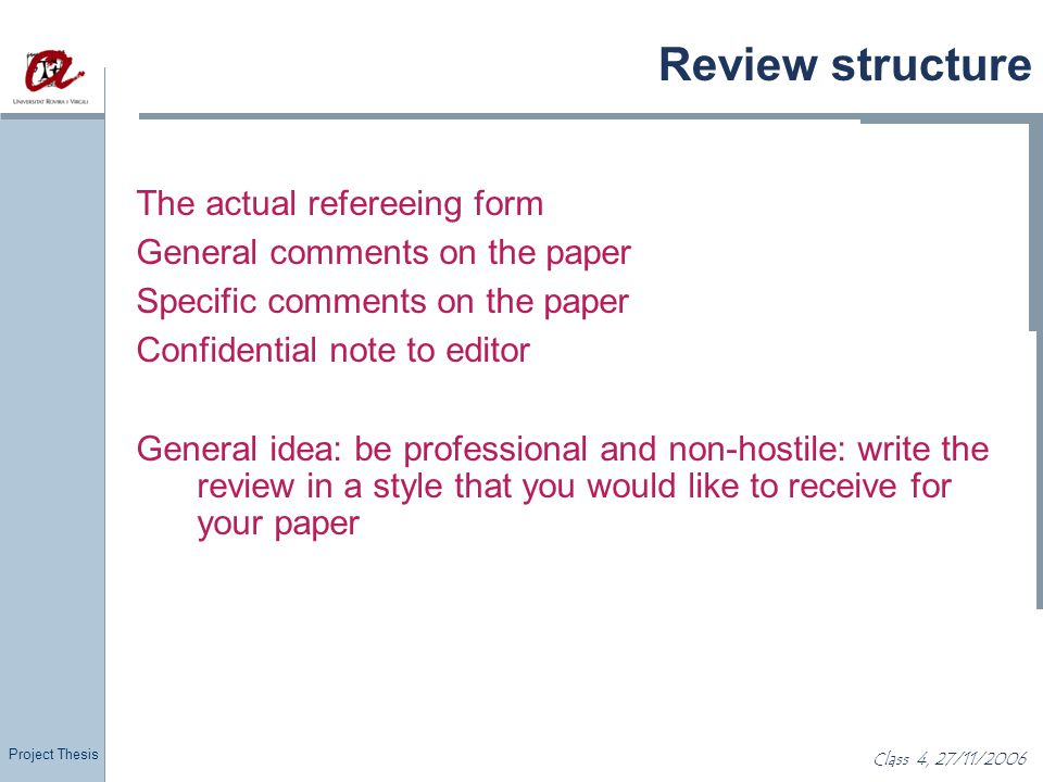 Project Thesis Class 4, 27/11/2006 Review structure The actual refereeing form General comments on the paper Specific comments on the paper Confidenti
