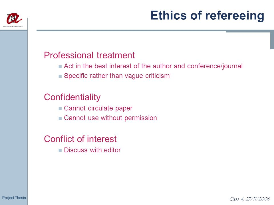 Project Thesis Class 4, 27/11/2006 Ethics of refereeing Professional treatment Act in the best interest of the author and conference/journal Specific