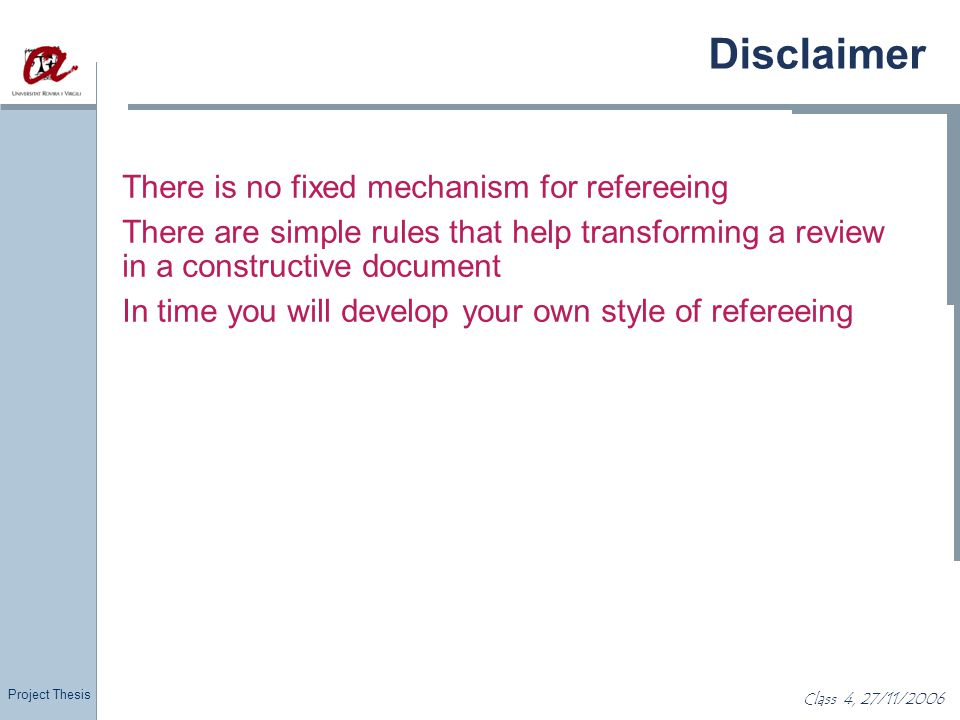 Project Thesis Class 4, 27/11/2006 Disclaimer There is no fixed mechanism for refereeing There are simple rules that help transforming a review in a c