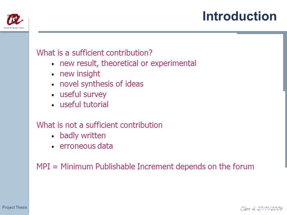 Project Thesis Class 4, 27/11/2006 Introduction What is a sufficient contribution? new result, theoretical or experimental new insight novel synthesis