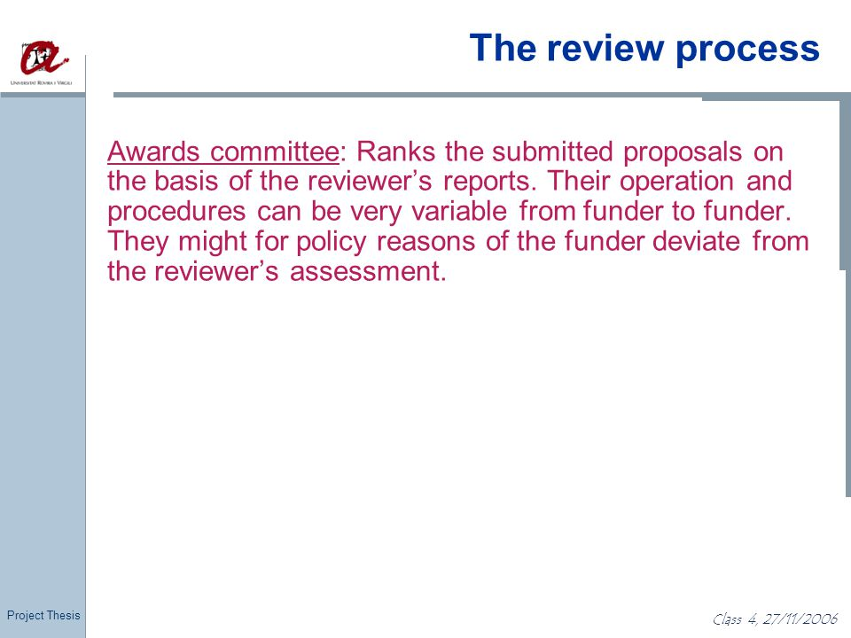 Project Thesis Class 4, 27/11/2006 The review process Awards committee: Ranks the submitted proposals on the basis of the reviewer's reports. Their op