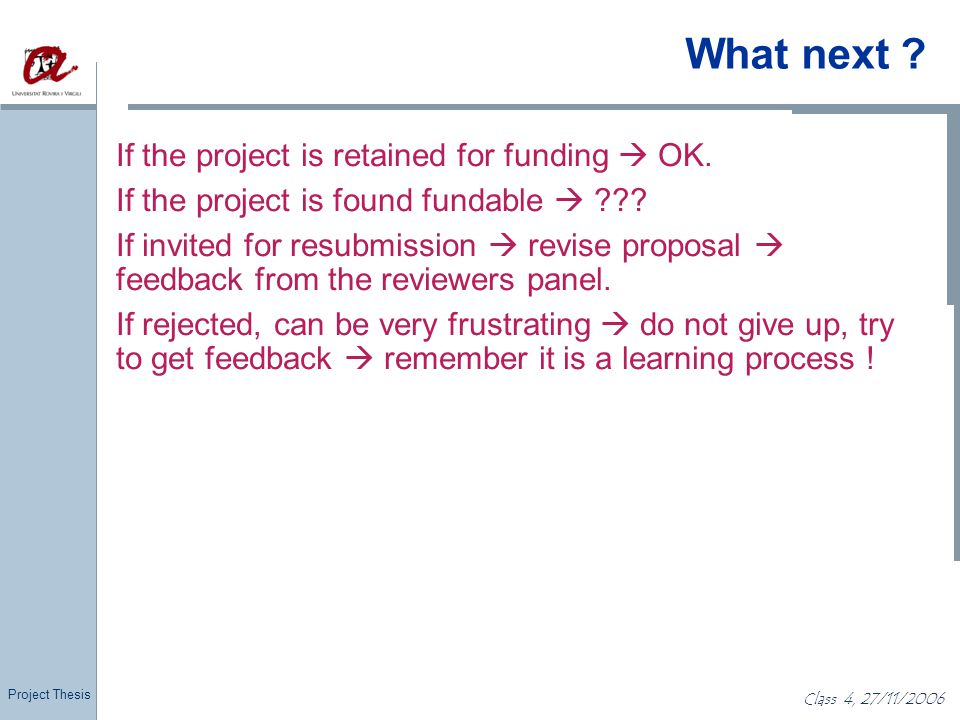 Project Thesis Class 4, 27/11/2006 What next ? If the project is retained for funding  OK. If the project is found fundable  ??? If invited for resu