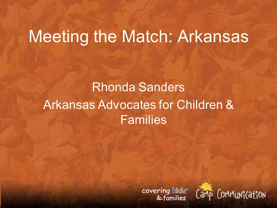 19 Meeting the Match: Arkansas Rhonda Sanders Arkansas Advocates for Children & Families