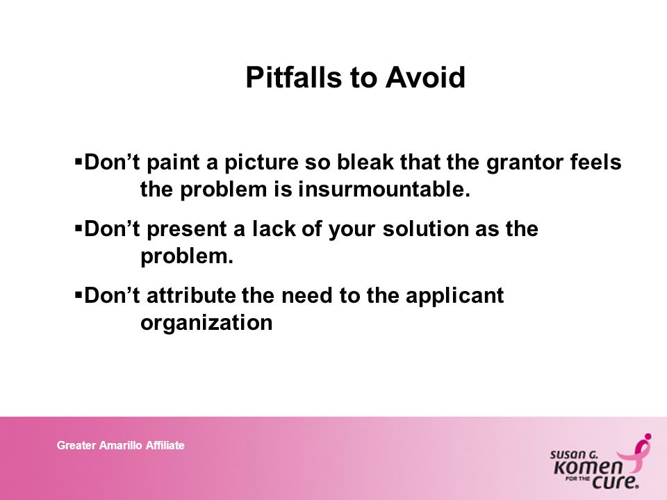 Greater Amarillo Affiliate Pitfalls to Avoid  Don't paint a picture so bleak that the grantor feels the problem is insurmountable.