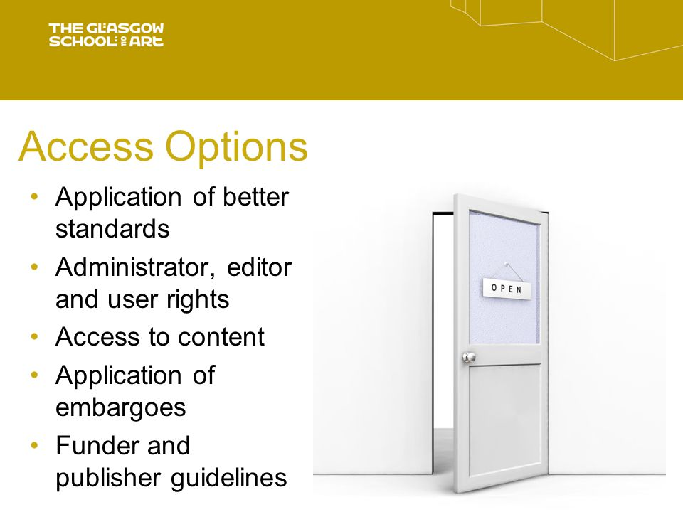 Access Options Application of better standards Administrator, editor and user rights Access to content Application of embargoes Funder and publisher guidelines