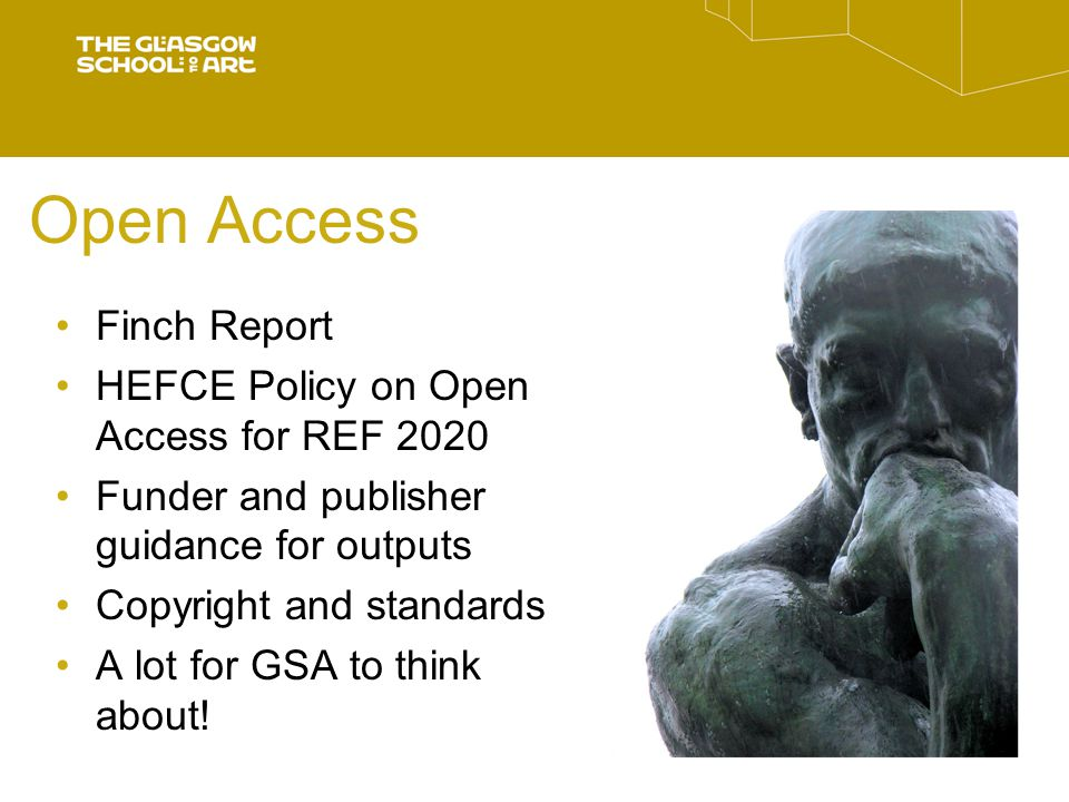 Open Access Finch Report HEFCE Policy on Open Access for REF 2020 Funder and publisher guidance for outputs Copyright and standards A lot for GSA to think about!