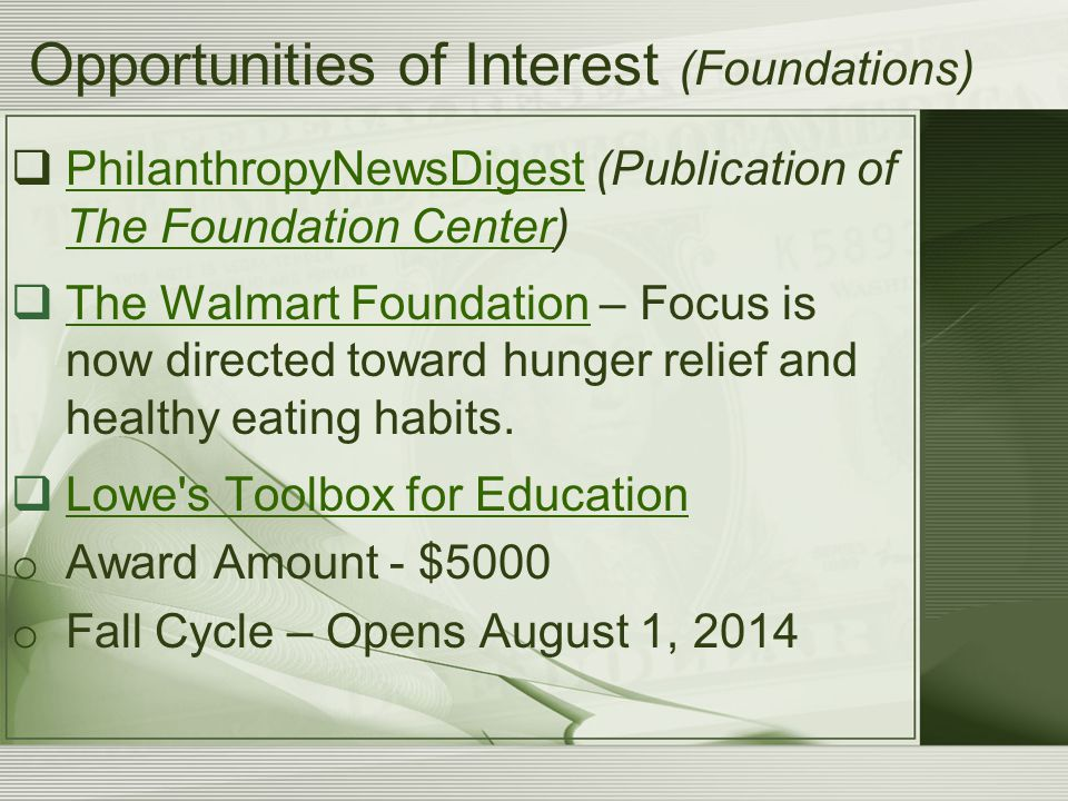 Opportunities of Interest (Foundations)  PhilanthropyNewsDigest (Publication of The Foundation Center) PhilanthropyNewsDigest The Foundation Center  The Walmart Foundation – Focus is now directed toward hunger relief and healthy eating habits.