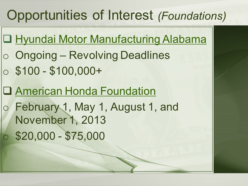Opportunities of Interest (Foundations)  Hyundai Motor Manufacturing Alabama Hyundai Motor Manufacturing Alabama o Ongoing – Revolving Deadlines o $1