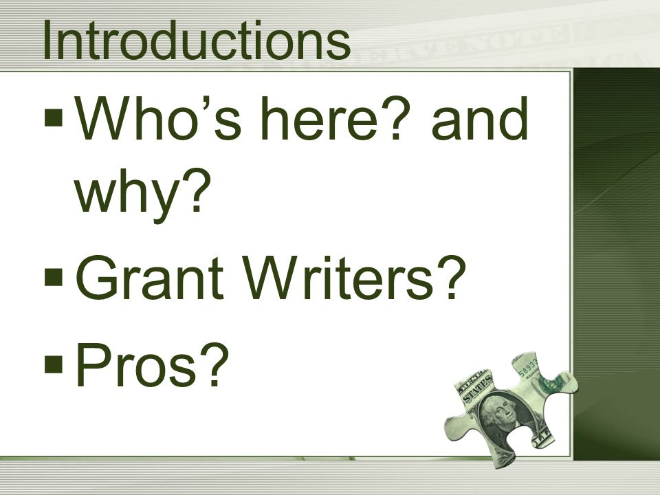 Introductions  Who's here? and why?  Grant Writers?  Pros?