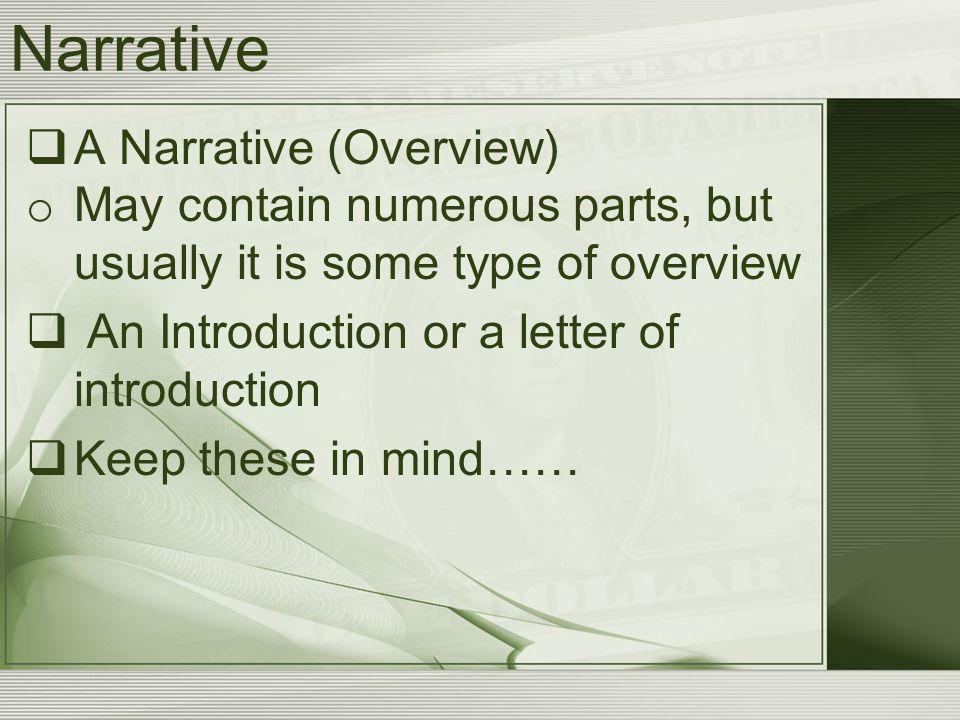 Narrative  A Narrative (Overview) o May contain numerous parts, but usually it is some type of overview  An Introduction or a letter of introduction  Keep these in mind……