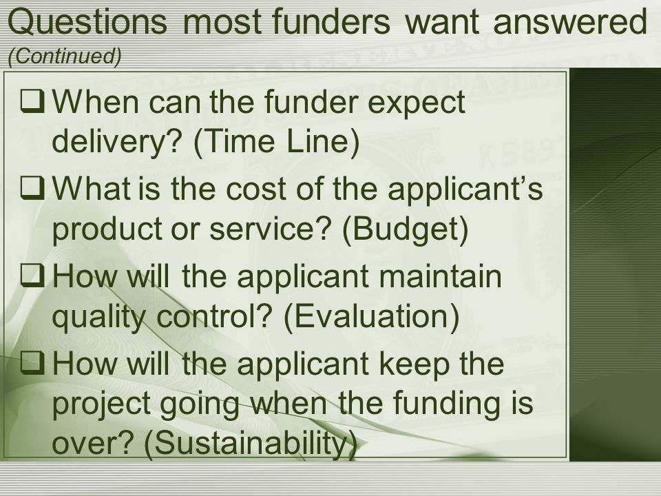 Questions most funders want answered (Continued)  When can the funder expect delivery.