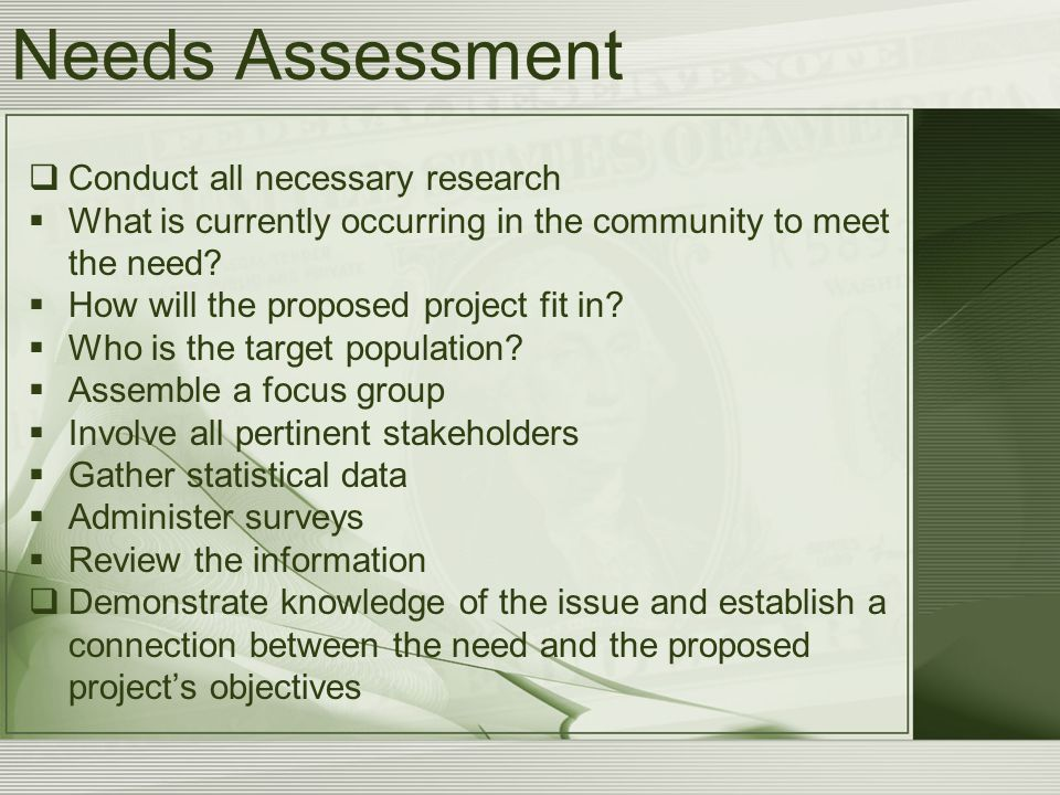 Needs Assessment  Conduct all necessary research  What is currently occurring in the community to meet the need.