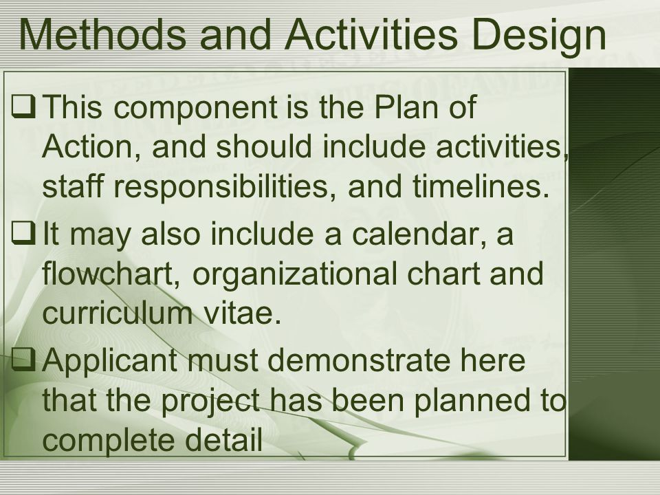 Methods and Activities Design  This component is the Plan of Action, and should include activities, staff responsibilities, and timelines.