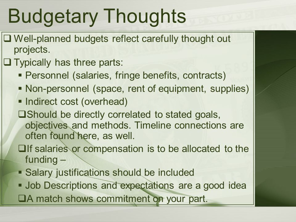 Budgetary Thoughts  Well-planned budgets reflect carefully thought out projects.  Typically has three parts:  Personnel (salaries, fringe benefits,