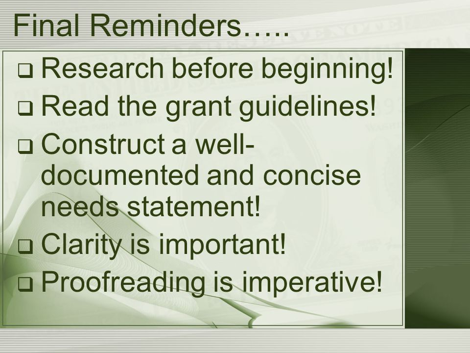 Final Reminders…..  Research before beginning.  Read the grant guidelines.
