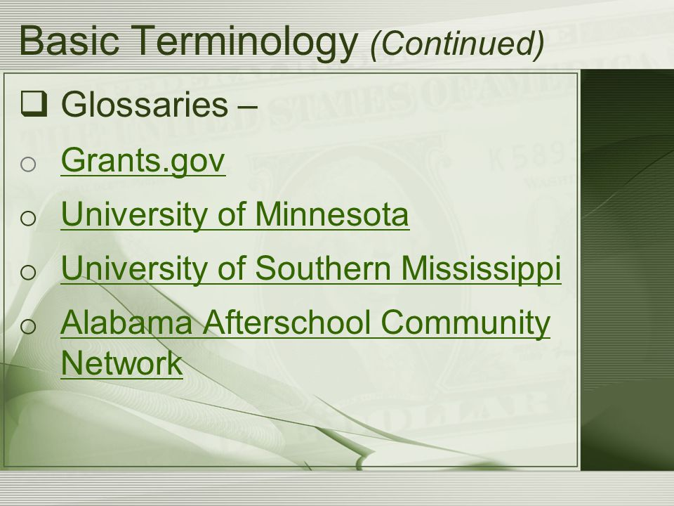 Basic Terminology (Continued)  Glossaries – o Grants.gov Grants.gov o University of Minnesota University of Minnesota o University of Southern Missis
