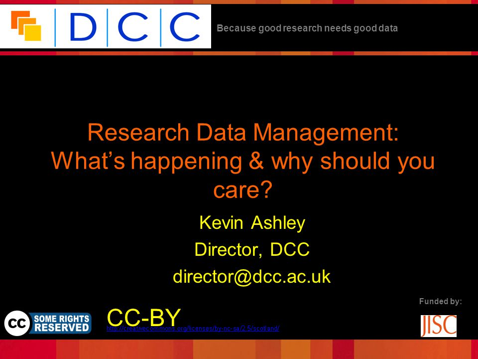 Because good research needs good data Funded by: Research Data Management: What's happening & why should you care.