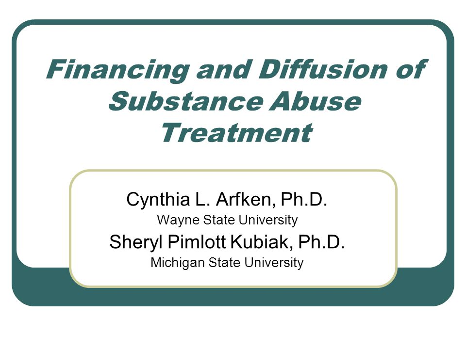 Financing and Diffusion of Substance Abuse Treatment Cynthia L.