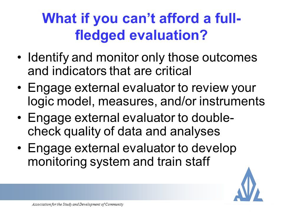 Association for the Study and Development of Community What if you can't afford a full- fledged evaluation.