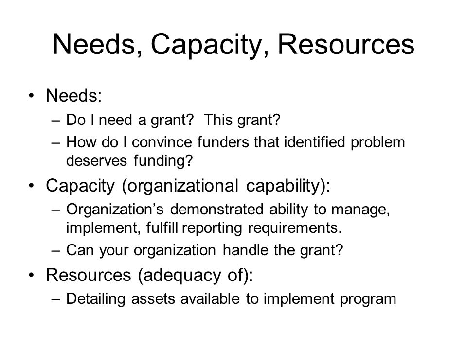 Needs, Capacity, Resources Needs: –Do I need a grant.